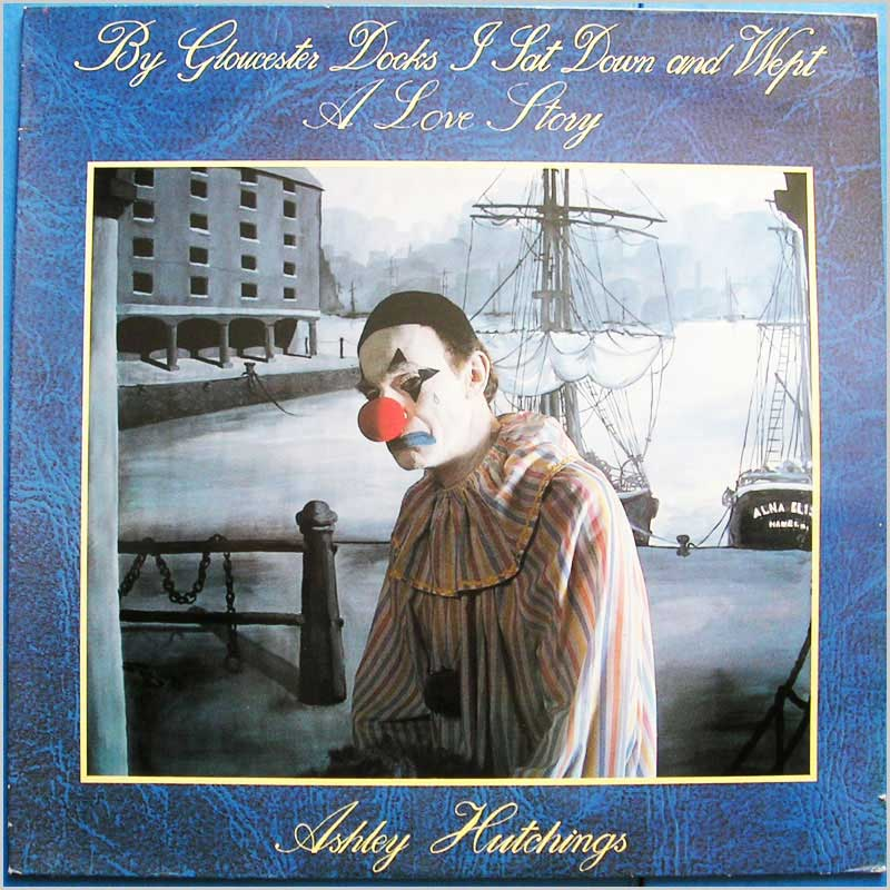 Ashley Hutchings - By Gloucester Docks I Sat Down and Wept A Love Story (PAT1)