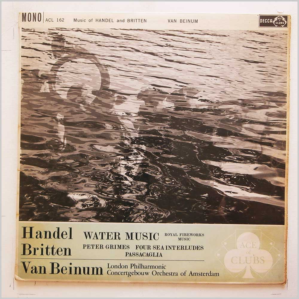 Van Beinum, London Philharmonic, Concertgebouw Orchestra Of Amsterdam - Handel: Water Music, Royal Fireworks Music, Britten: Peter Grimes, Four Sea interludes, Passacaglia (ACL 162)