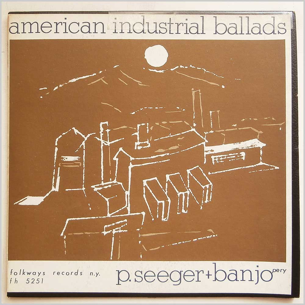 Pete Seeger - American Industrial Ballads (FH 5251)